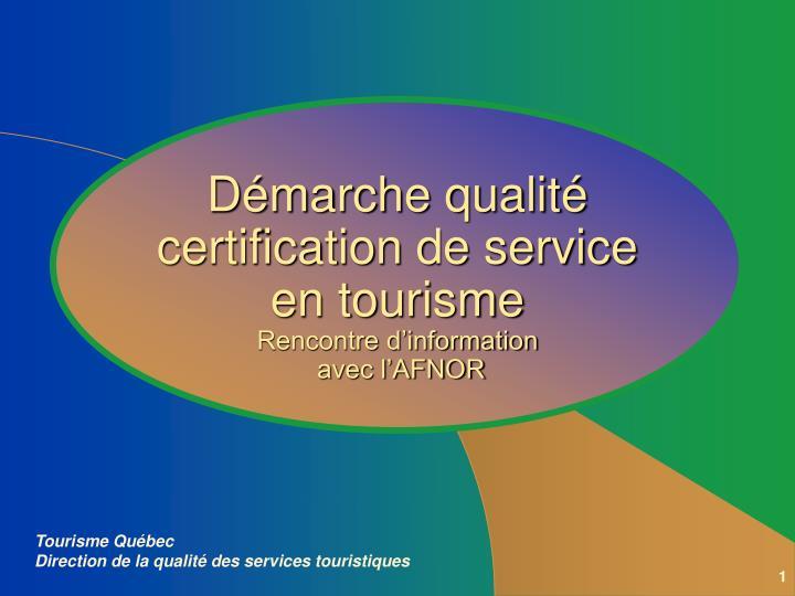 D marche qualit certification de service en tourisme rencontre d information avec l afnor