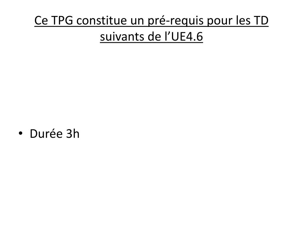 Ce TPG constitue un pré-requis pour les TD suivants de l'UE4.6