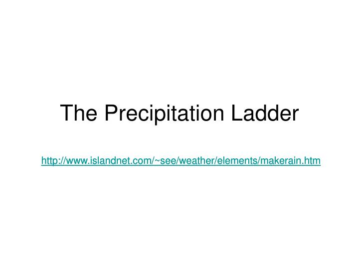 the precipitation ladder n.
