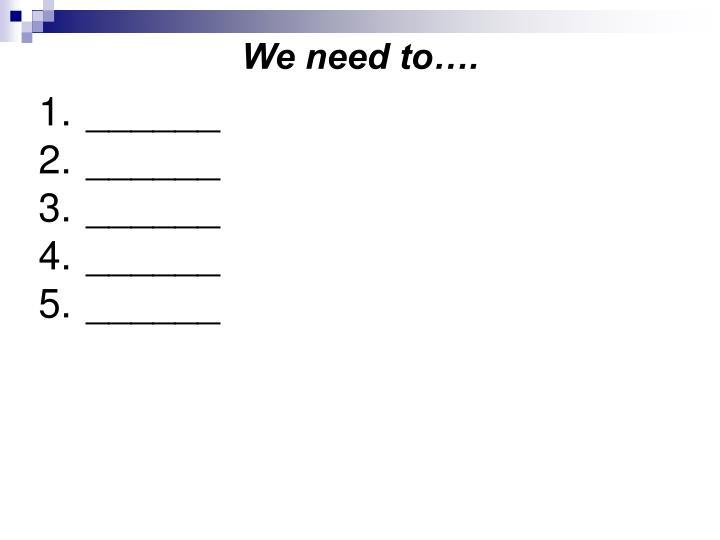 We need to….