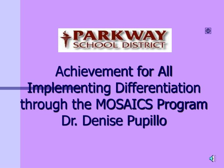 achievement for all implementing differentiation through the mosaics program dr denise pupillo n.