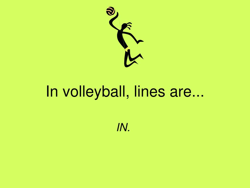 In volleyball, lines are...