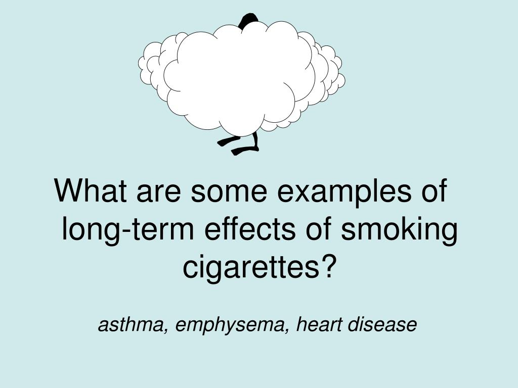 What are some examples of long-term effects of smoking cigarettes?