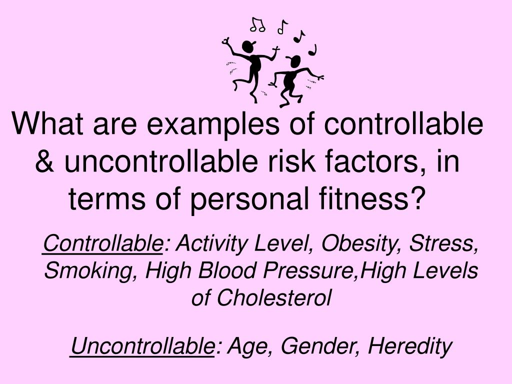What are examples of controllable & uncontrollable risk factors, in terms of personal fitness?