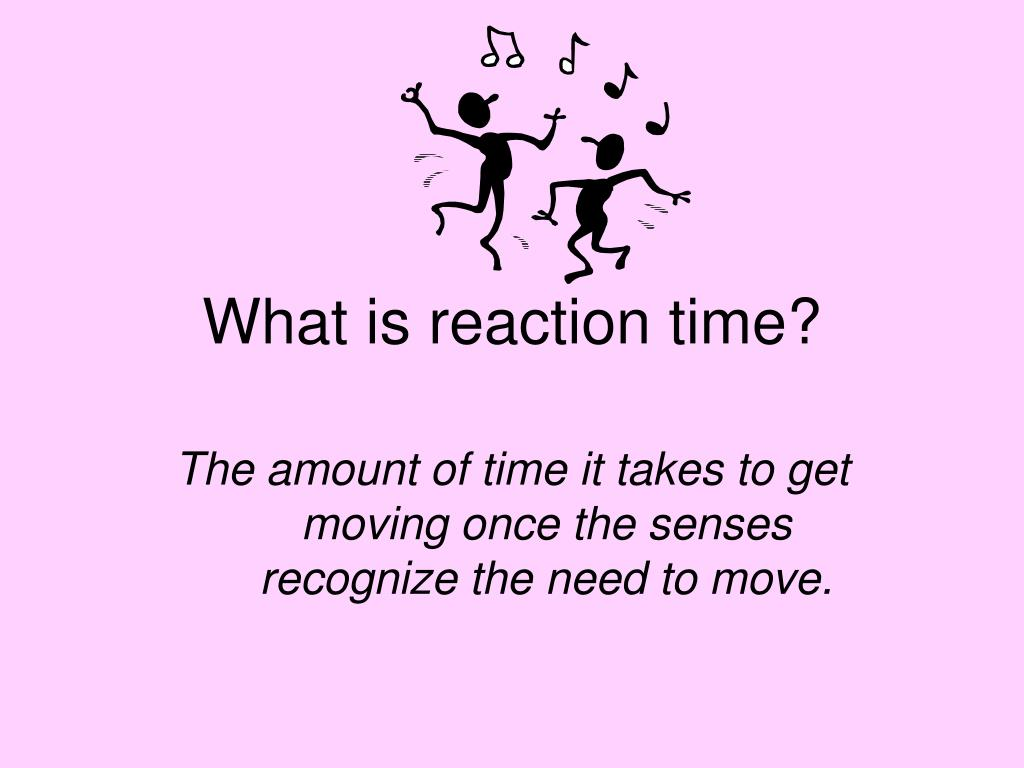 What is reaction time?