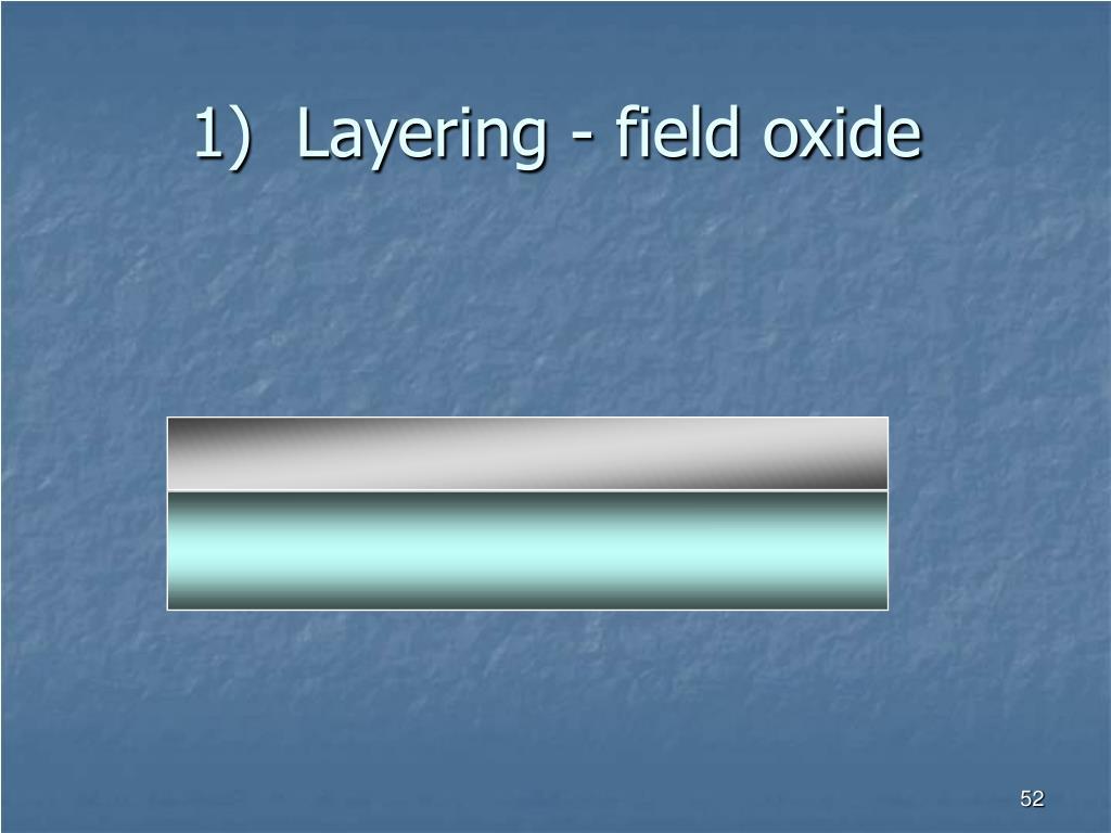 1)  Layering - field oxide
