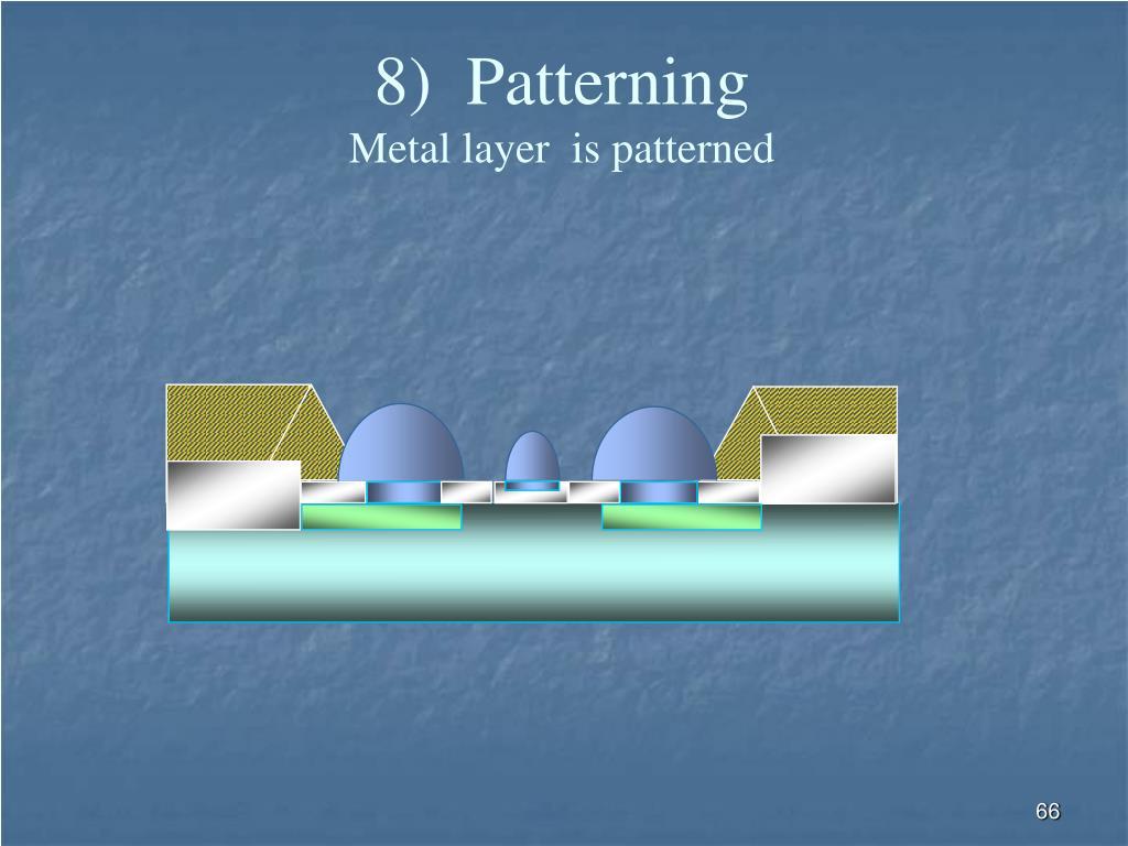 8)  Patterning