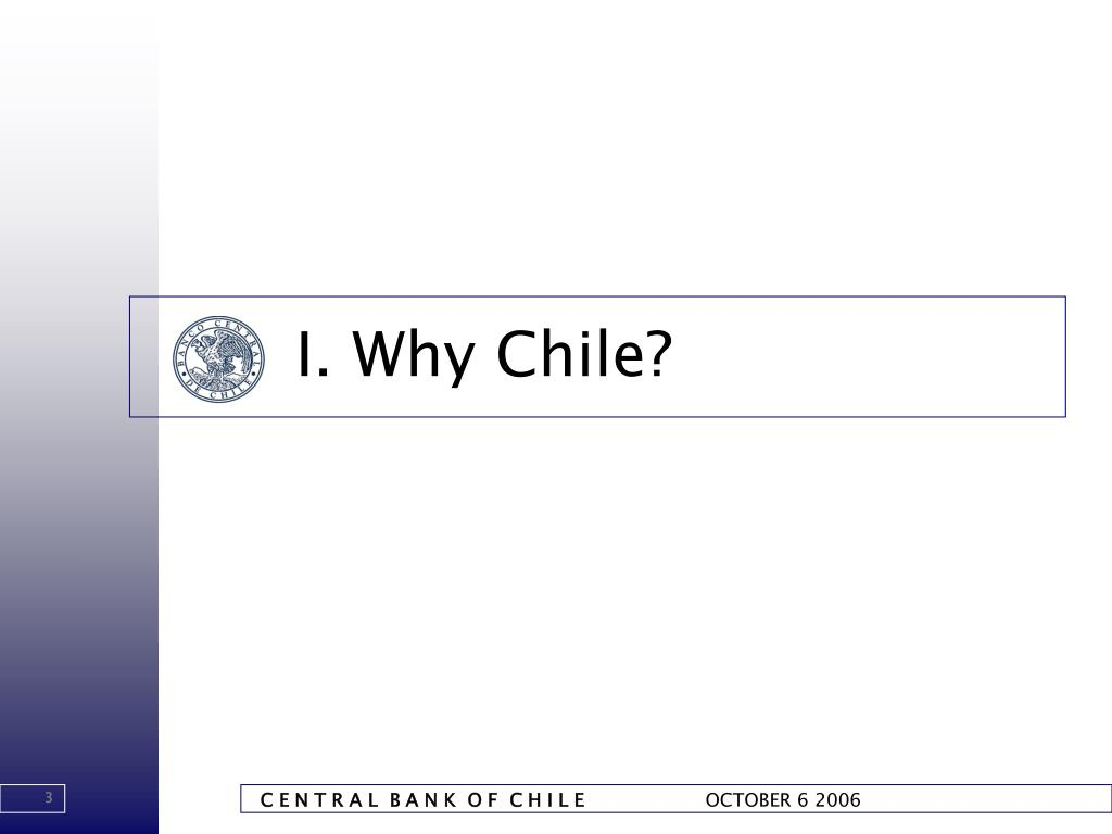 I. Why Chile?