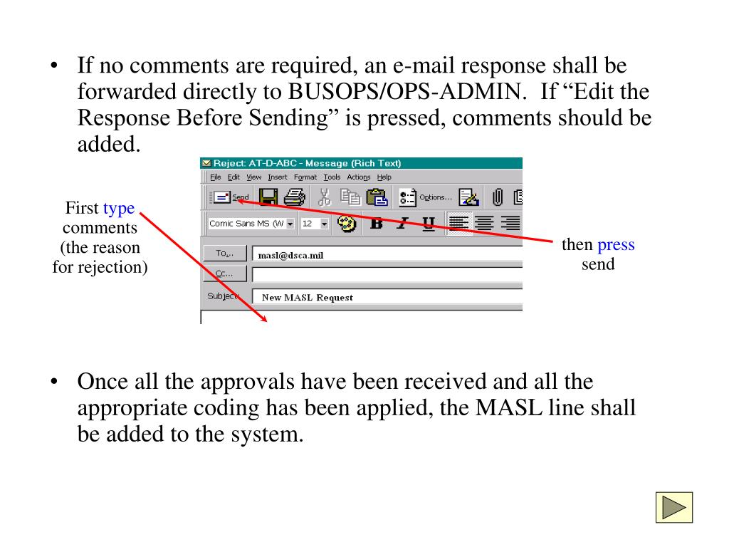 """If no comments are required, an e-mail response shall be forwarded directly to BUSOPS/OPS-ADMIN.  If """"Edit the Response Before Sending"""" is pressed, comments should be added."""