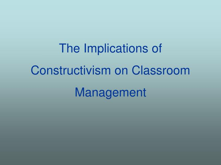 the implications of constructivism on classroom management n.