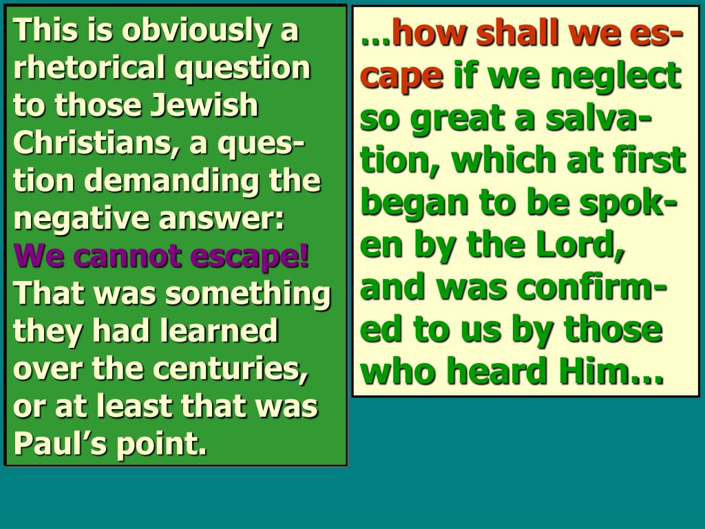 This is obviously a rhetorical question to those Jewish Christians, a ques-tion demanding the negative answer: