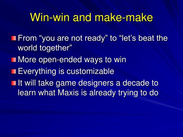 Win-win and make-make