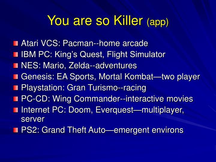 You are so Killer
