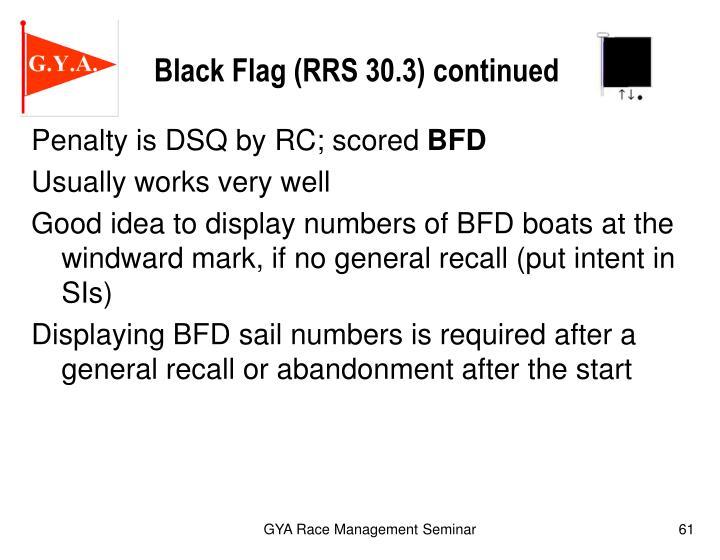 Black Flag (RRS 30.3) continued