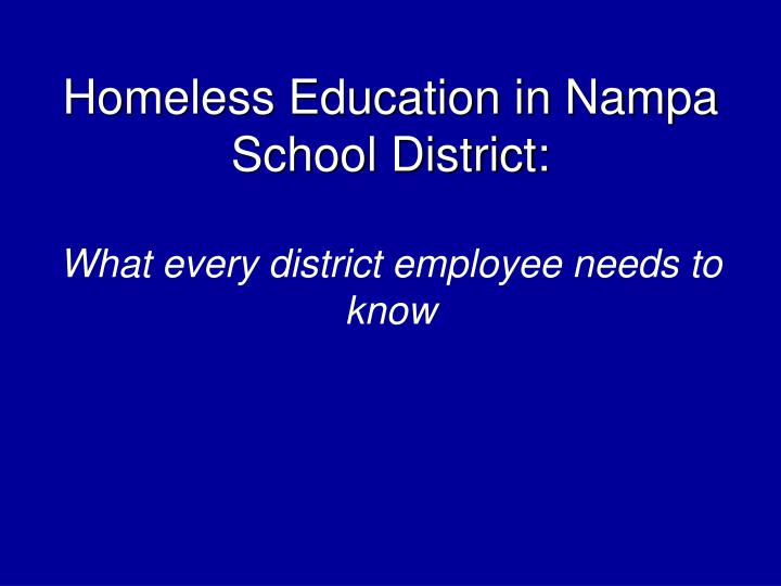 homeless education in nampa school district what every district employee needs to know n.