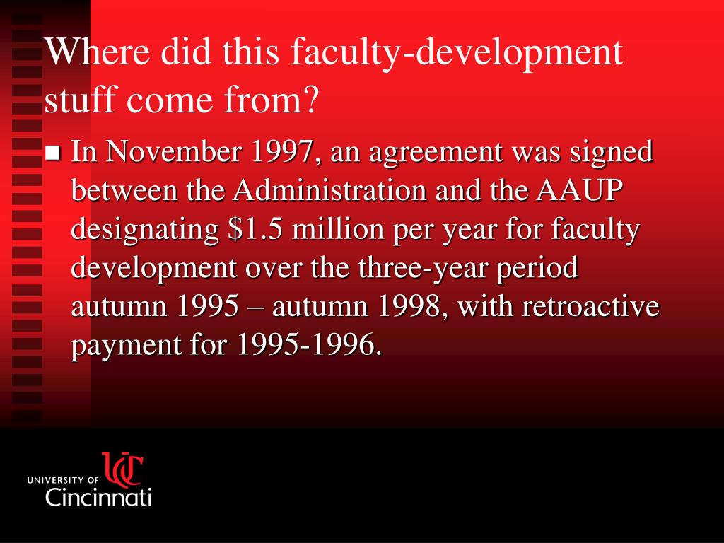 In November 1997, an agreement was signed between the Administration and the AAUP designating $1.5 million per year for faculty development over the three-year period autumn 1995 – autumn 1998, with retroactive payment for 1995-1996.