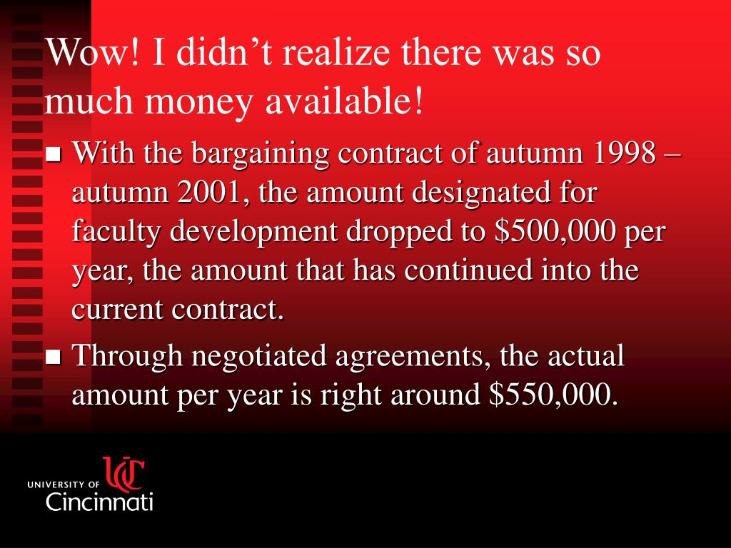 With the bargaining contract of autumn 1998 – autumn 2001, the amount designated for faculty development dropped to $500,000 per year, the amount that has continued into the current contract.