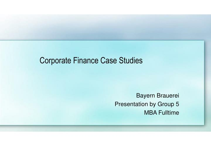 corporate finance case studies Lessons in corporate finance: a case studies approach to financial tools, financial policies, and valuation approach to financial tools, financial policies, and.