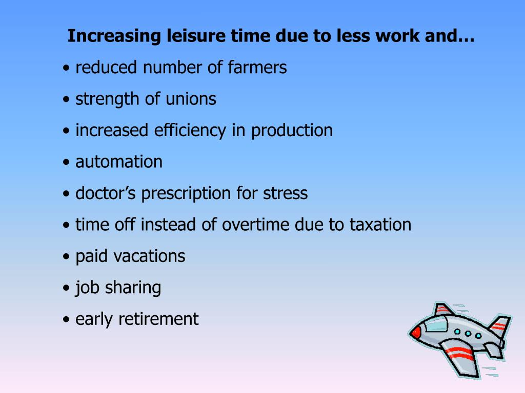 Increasing leisure time due to less work and…