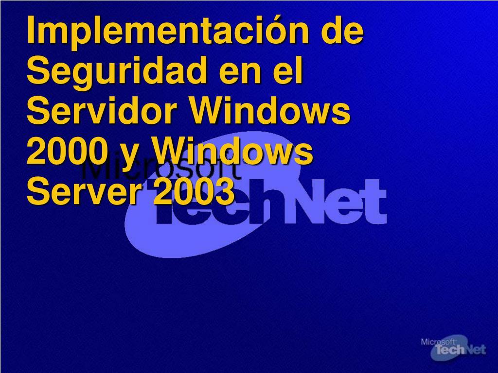 Implementación de Seguridad en el Servidor Windows 2000 y Windows Server 2003