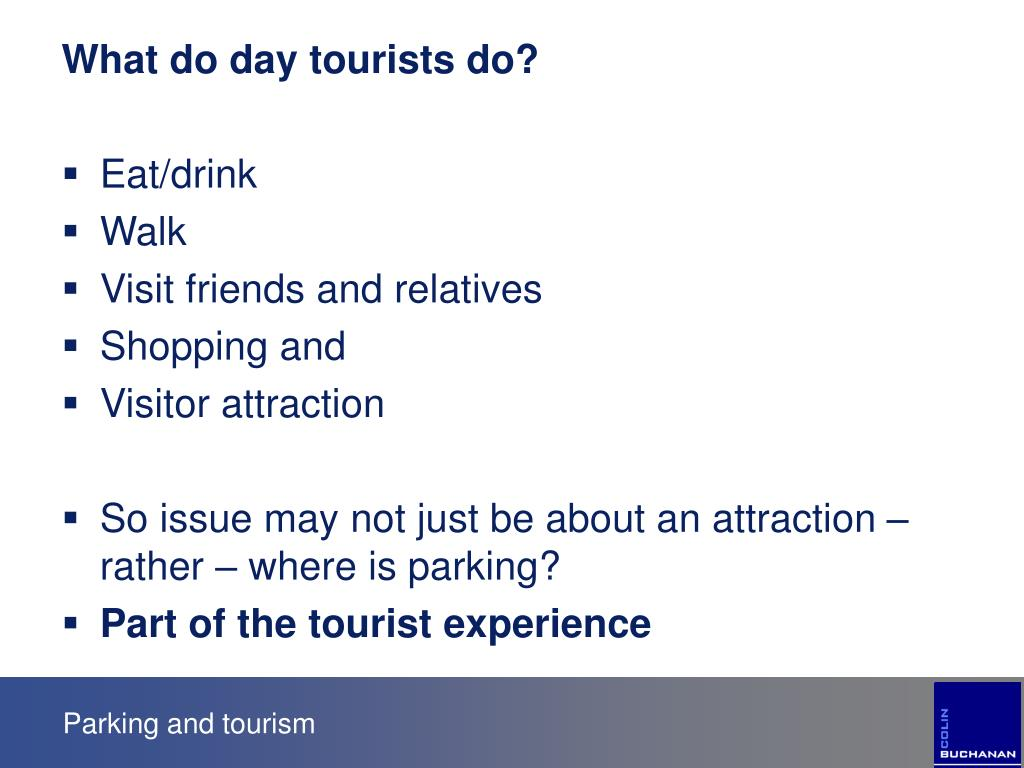What do day tourists do?