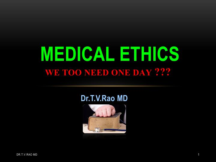 Medical ethics we too need one day