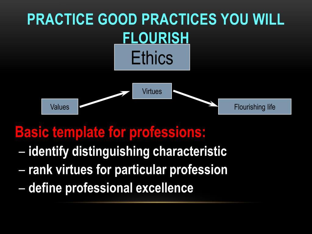 Practice good practices you will flourish