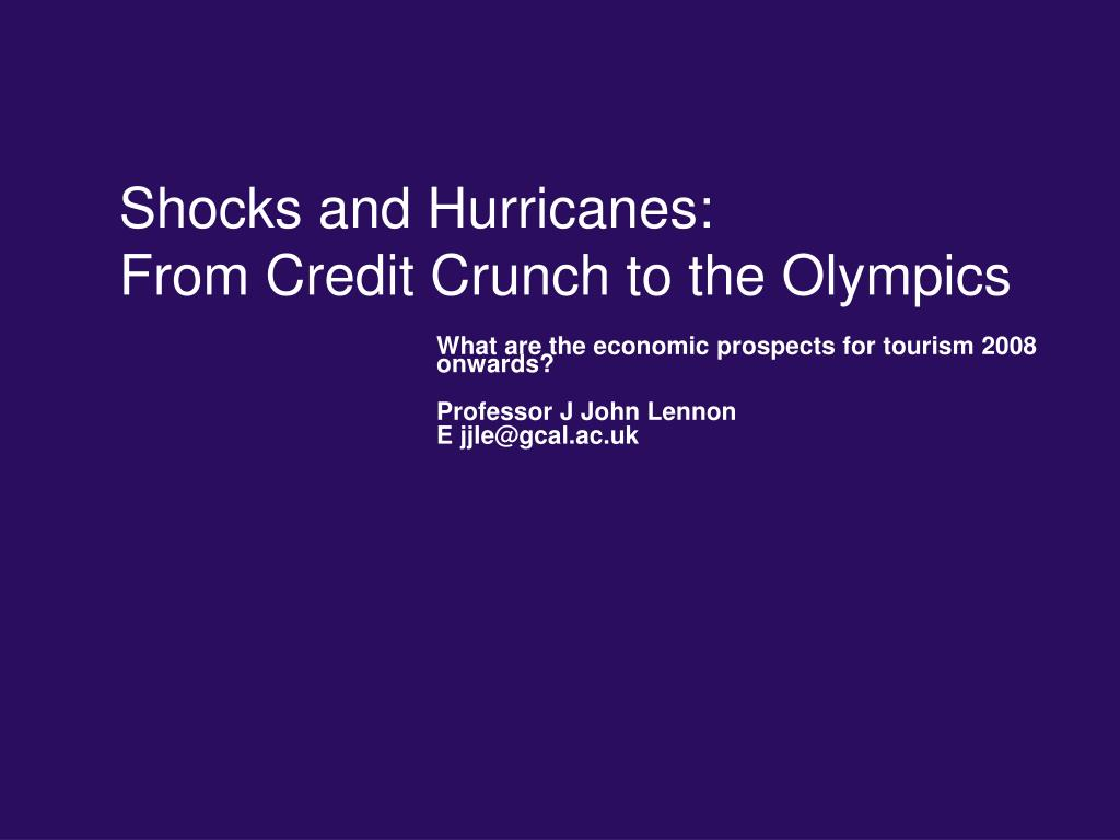 shocks and hurricanes from credit crunch to the olympics l.