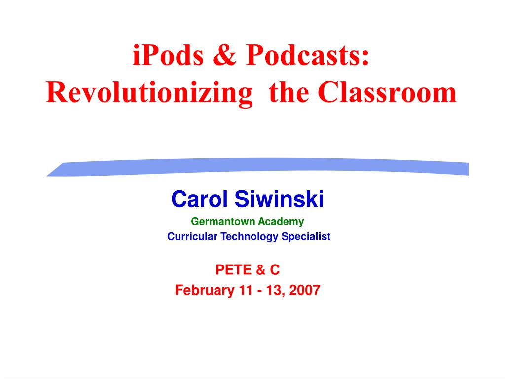 ipods podcasts revolutionizing the classroom l.