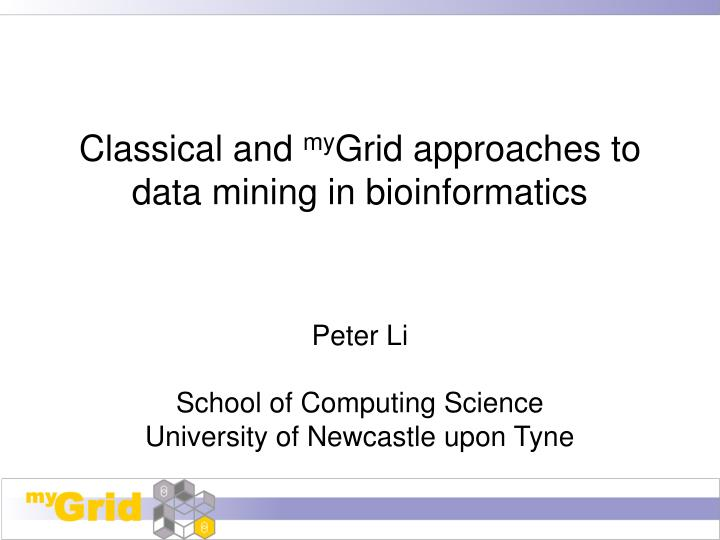 classical and my grid approaches to data mining in bioinformatics n.
