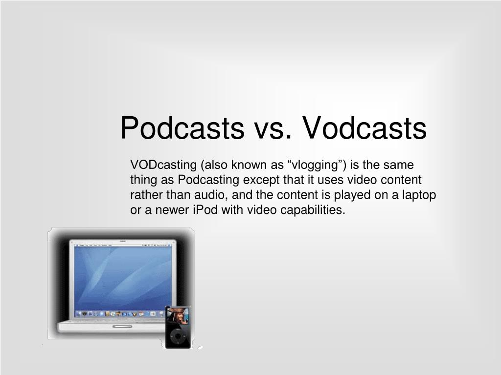 Podcasts vs. Vodcasts