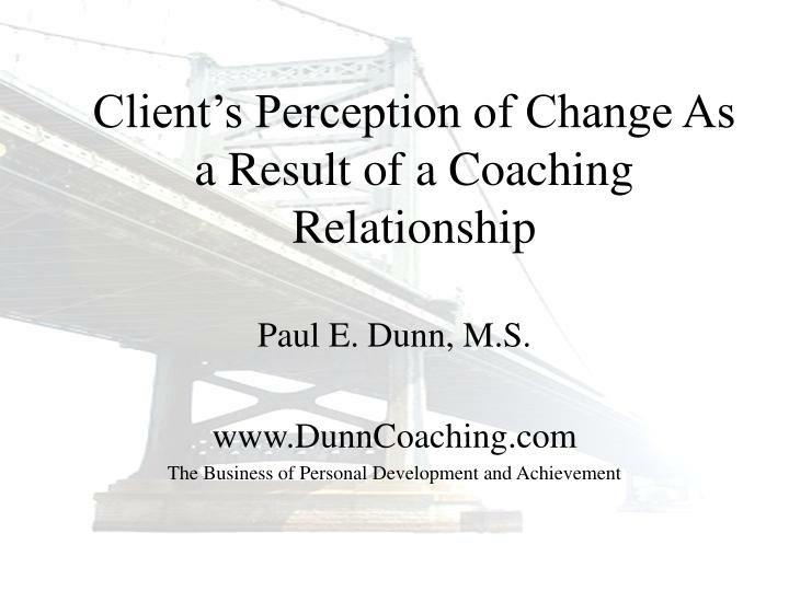 client s perception of change as a result of a coaching relationship n.