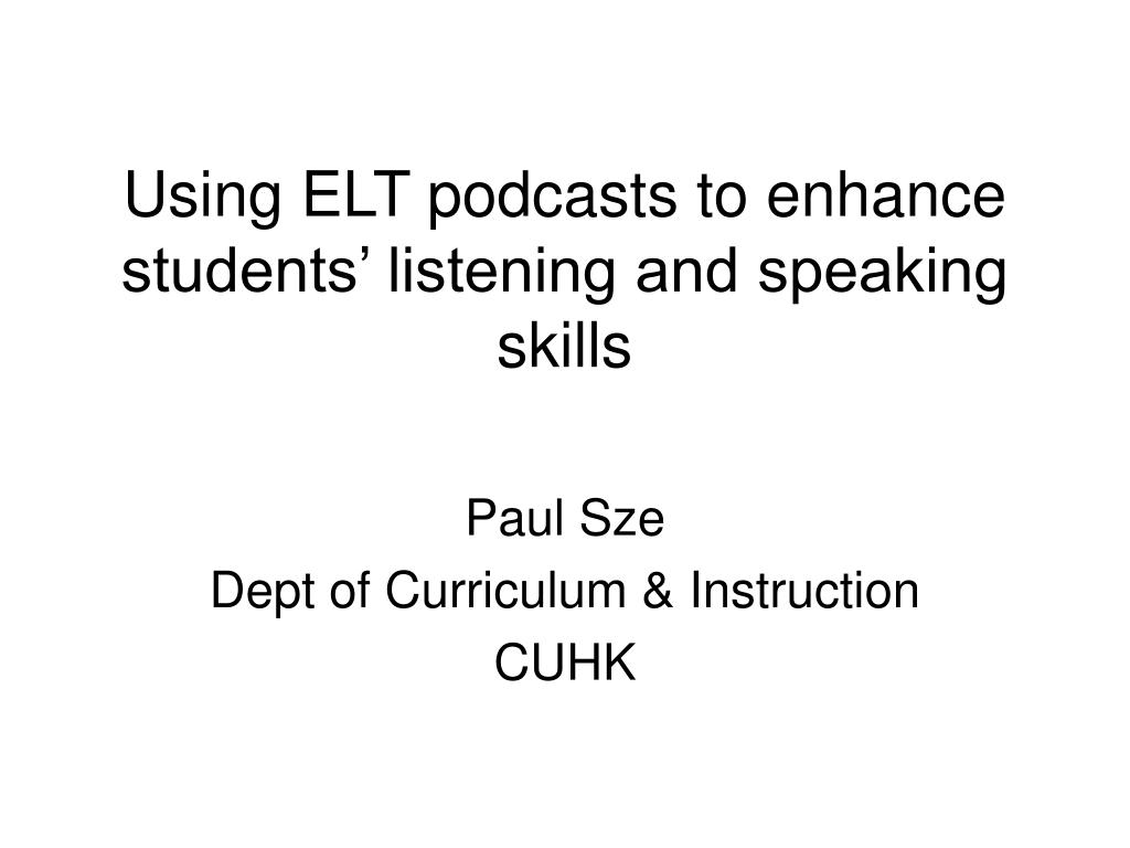 using elt podcasts to enhance students listening and speaking skills l.