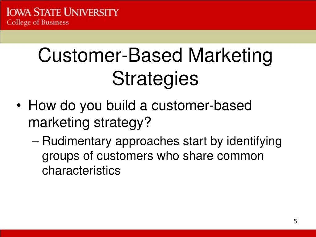 Customer-Based Marketing Strategies