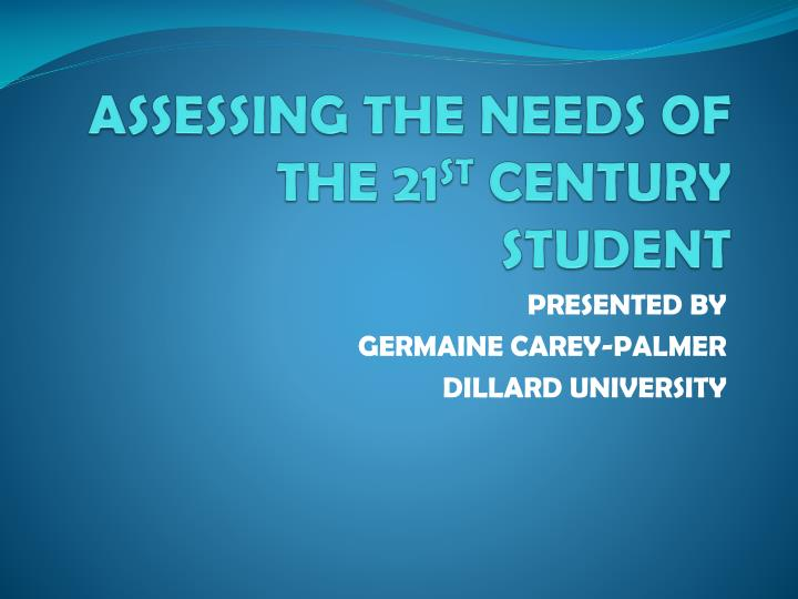 assessing the needs of the 21 st century student