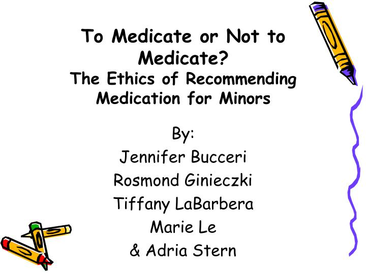 to medicate or not to medicate the ethics of recommending medication for minors n.