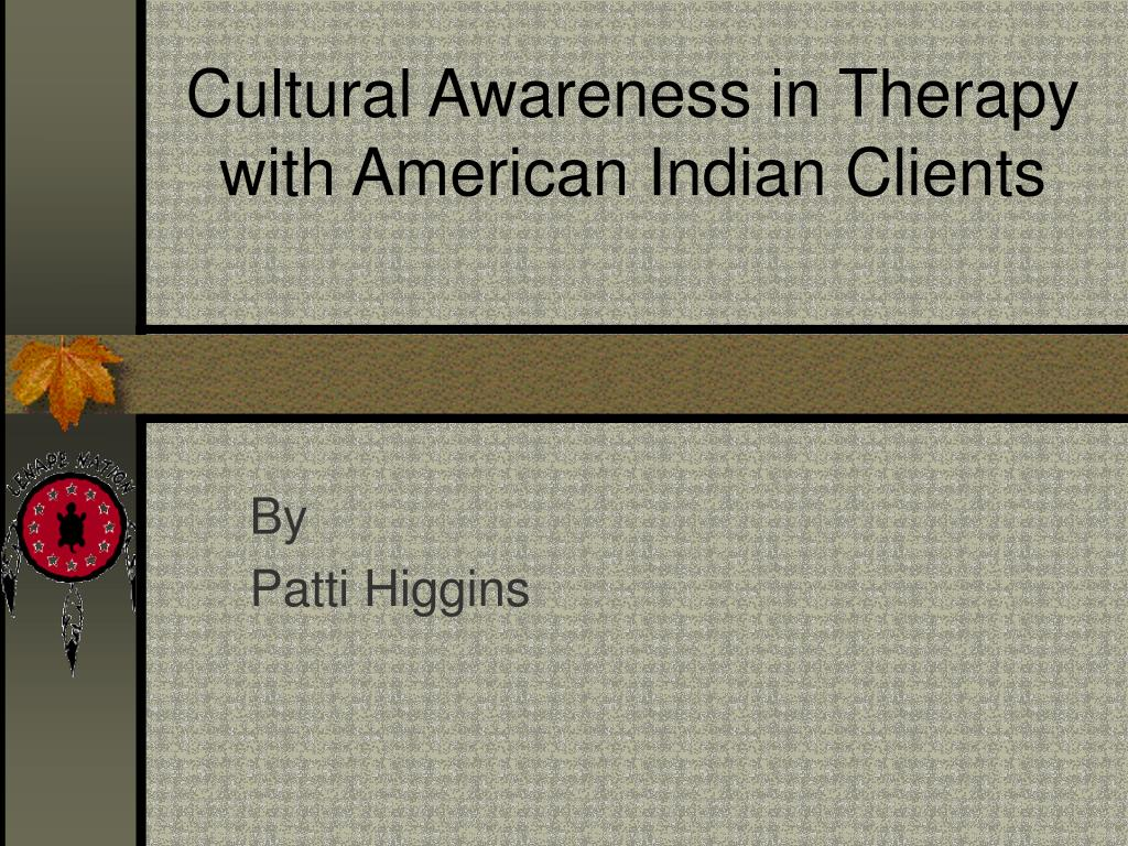 cultural awareness in therapy with american indian clients l.