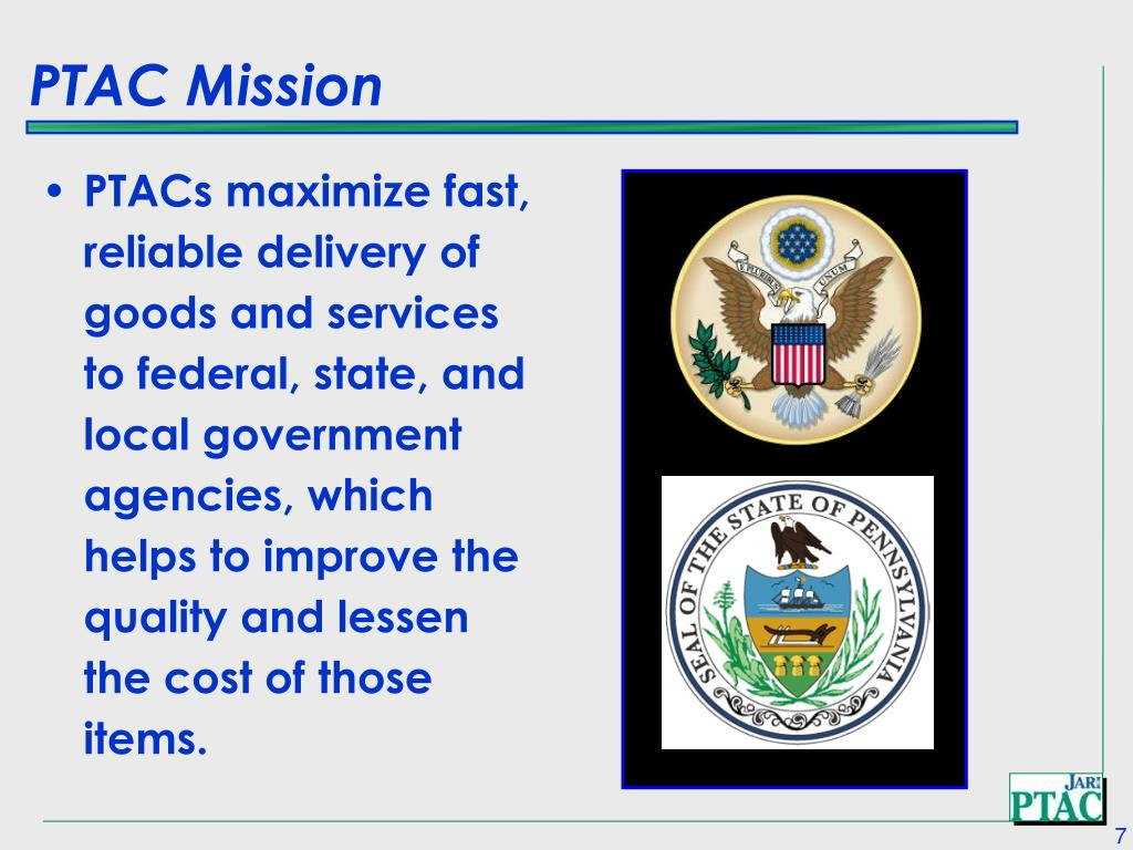 PTACs maximize fast, reliable delivery of goods and services to federal, state, and local government agencies, which helps to improve the quality and lessen the cost of those items.