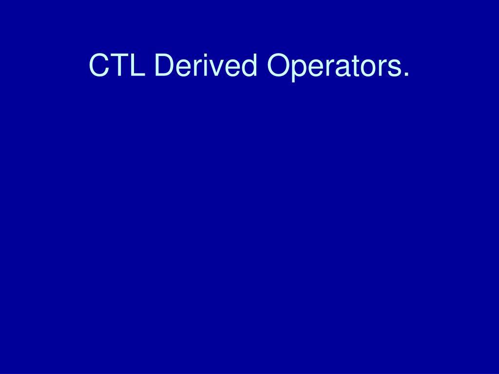 CTL Derived Operators.