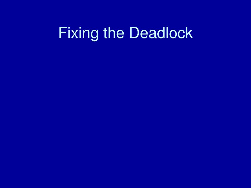Fixing the Deadlock