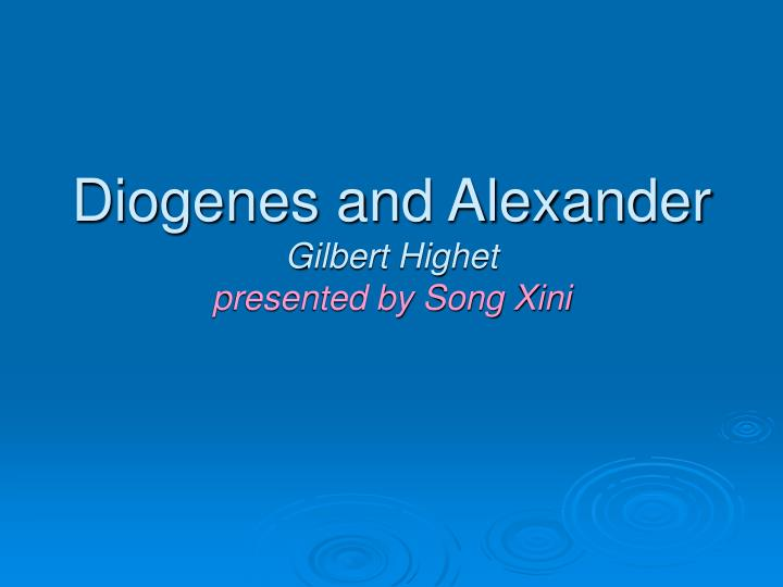 diogenes and alexander gilbert highet presented by song xini n.