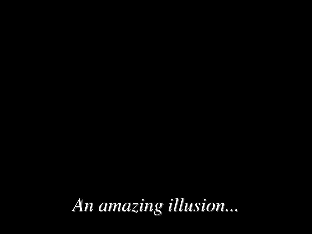 An amazing illusion