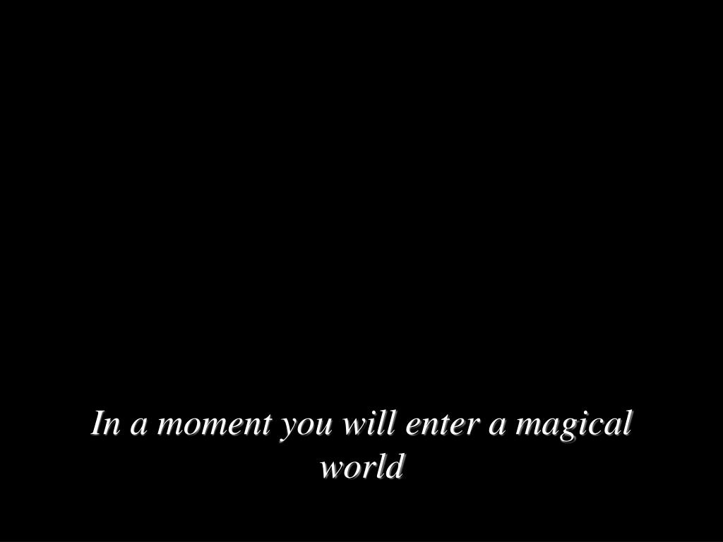 in a moment you will enter a magical world l.