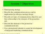 session 7 objectives