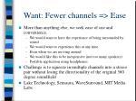want fewer channels ease