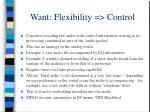 want flexibility control
