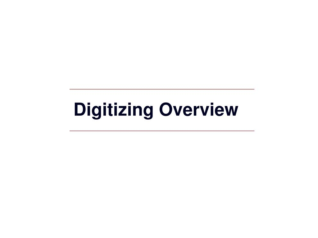 digitizing overview l.