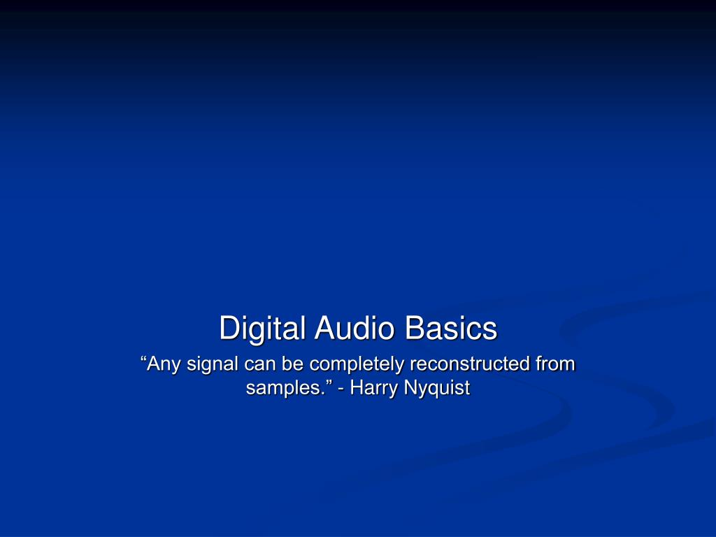 digital audio basics any signal can be completely reconstructed from samples harry nyquist l.