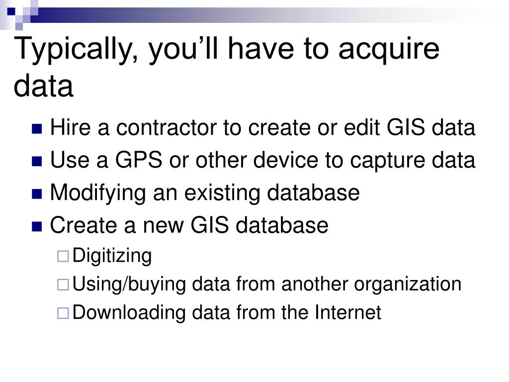Typically, you'll have to acquire data