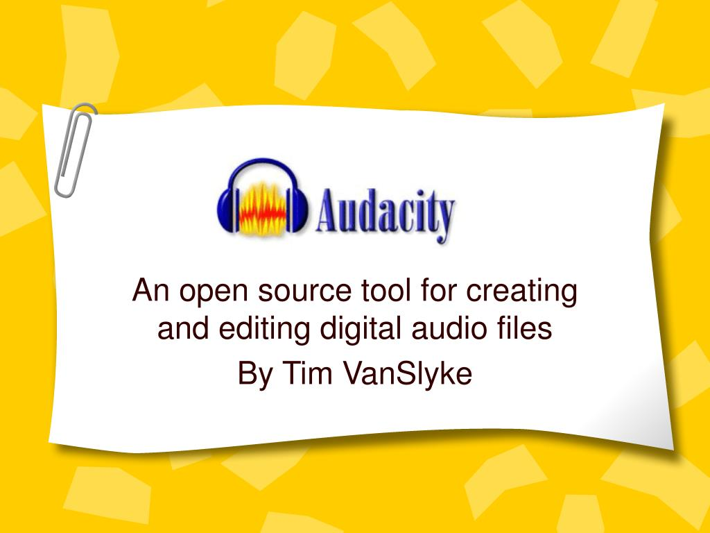 an open source tool for creating and editing digital audio files by tim vanslyke l.